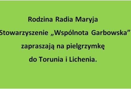 """Rodzina Radia Maryja i Stowarzyszenie """"Wspólnota Garbowska"""" zapraszają na pielgrzymkę do Torunia i Lichenia."""
