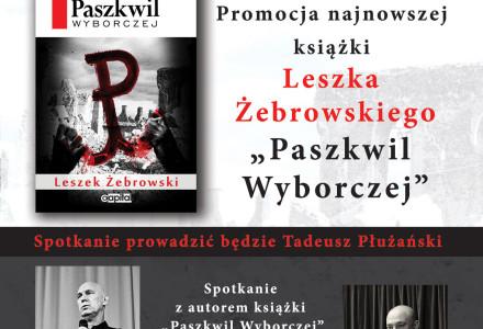 """""""Paszkwil Wyborczej"""" – najnowsza książka Leszka Żebrowskiego – spotkanie promocyjne"""