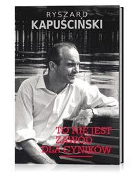 R. Kapuściński, To nie jest zawód dla cyników