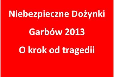 Nieprawidłowe zabezpieczenie przez wójta bezpieczeństwa uczestników Dożynek w Garbowie w roku 2013. Naprawdę niewiele brakowało a mielibyśmy ofiarę śmiertelną.