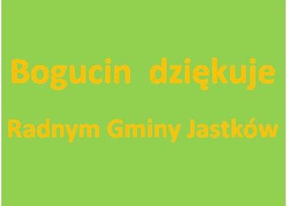 Przedstawiciele społeczności Bogucina dziękują Radnym Gminy Jastków za ich postawę i jednocześnie ubolewają nad niezrozumiałą dla nich postawą wójta Gminy Jastków Zbigniewa Samonia.
