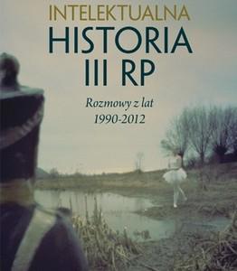 Intelektualna historia III RP. Rozmowy z lat 1990-2012 – najnowsza książka prof. Andrzeja Nowaka