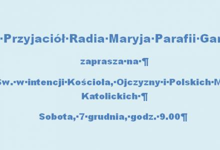 Sobota 7 grudnia, godz. 9.00 – Msza Św. Koła Przyjaciół Radia Maryja Parafii Garbów
