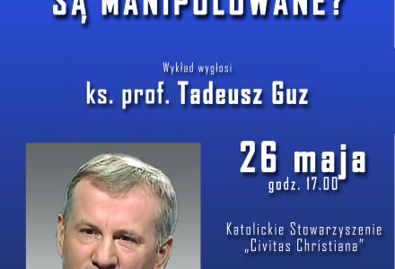 Zaproszenie na spotkanie z ks. Tadeuszem Guzem pt. Czy współczesne media są manipulowane? – Lublin, 26 maja 2014 r.