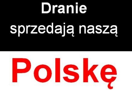Czy słyszeliście jak te dranie traktują Polskę?