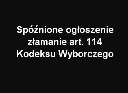 29 września 2014 – złamanie art. 114 Kodeksu Wyborczego przez wójta Firleja. Spóźnione ogłoszenie po telefonicznej interwencji