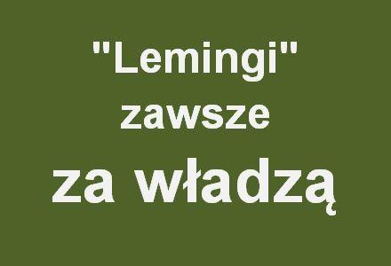 Targalski: lemingów nie da się przekonać. Bo leming zawsze chce być z władzą, która daje i odbiera