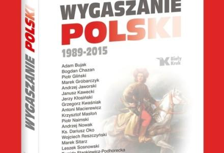 """""""Wygaszanie Polski 1989-2015"""". Nowa książka o stanie naszego państwa [polecamy]"""