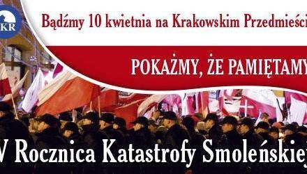 Pamiętamy! V rocznica katastrofy smoleńskiej. Bądźmy 10 kwietnia na Krakowskim Przedmieściu w Warszawie