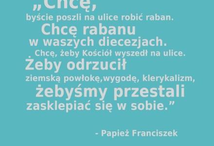 """""""Chcę byście poszli na ulice robić raban"""" – papież Franciszek"""