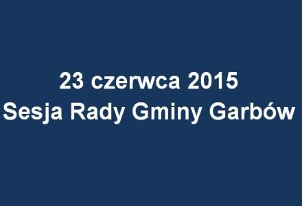 Kolejna Sesja Rady Gminy Garbów – 23 czerwca 2015