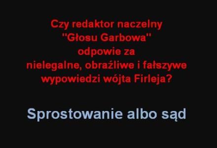 """Członkowie komisji wyborczej żądają od redaktora naczelnego """"Głosu Garbowa"""" publikacji sprostowania odnośnie obraźliwych i nieprawdziwych wypowiedzi wójta Firleja."""