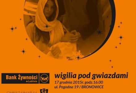 Wigilia pod Gwiazdami – Bank Żywności w Lublinie i Gimnazjum nr 14 w Lublinie zapraszają 17 grudnia 2015r. godz. 16.00 na ul. Pogodną 19