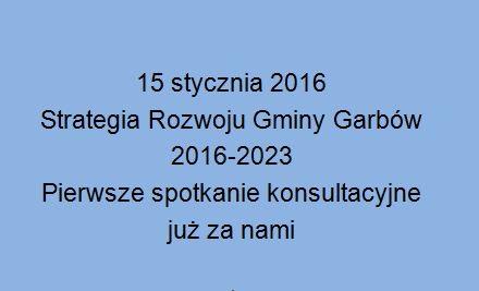 15 stycznia 2016 – odbyło się pierwsze spotkanie konsultacyjne w sprawie Strategii Rozwoju Gminy Garbów na lata 2016-2023