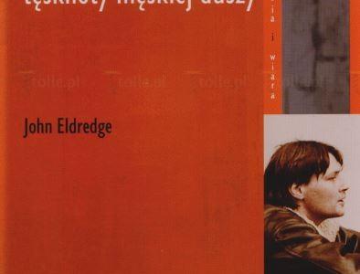 """""""Dzikie serce. Tęsknoty męskiej duszy"""" – John Edlegre [polecamy książkę]"""