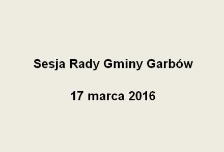 17 marca 2016 – kolejna sesja Rady Gminy Garbów