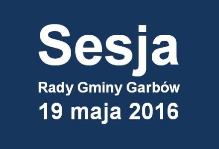 Sesja Rady Gminy Garbów – 19 maja 2016 [wideo - całość]