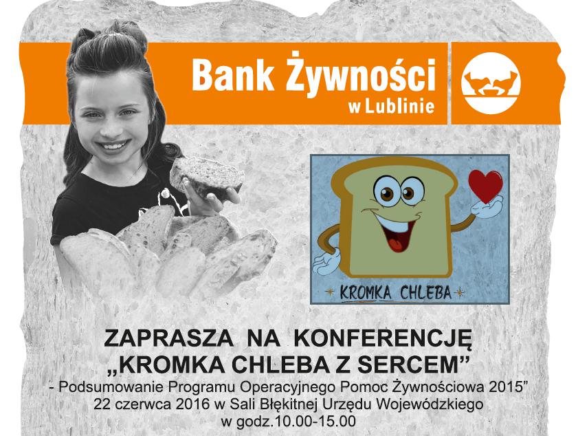 KROMKA CHLEBA Z SERCEM – Podsumowanie Programu Operacyjnego Pomoc Żywnościowa 2015 – Lublin, 22 czerwca  2016 r.