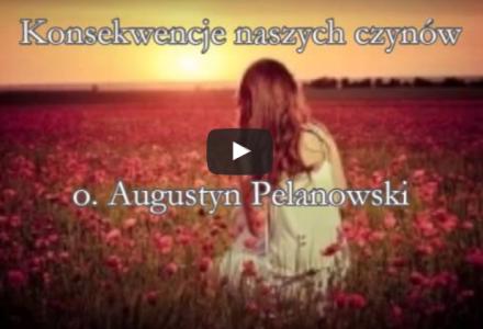 Konsekwencje naszych czynów – o. Augustyn Pelanowski