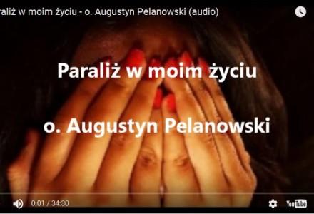 Paraliż w moim życiu – o. Augustyn Pelanowski