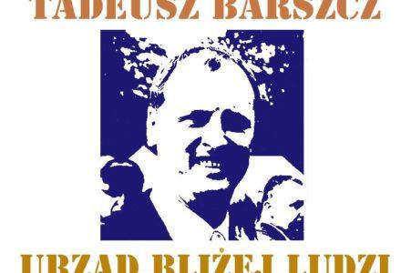 Tadeusz Barszcz – URZĄD BLIŻEJ LUDZI. Najlepsze chyba zdania przed ciszą wyborczą.