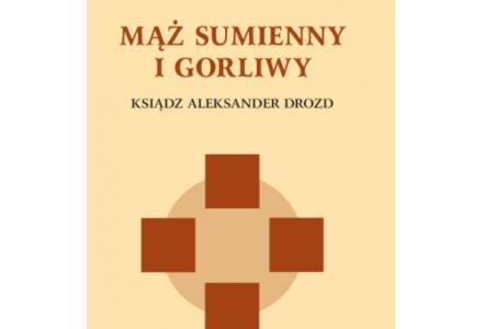 Mąż sumienny i gorliwy • Ksiądz Aleksander Drozd [nasz rodak z Garbowa]